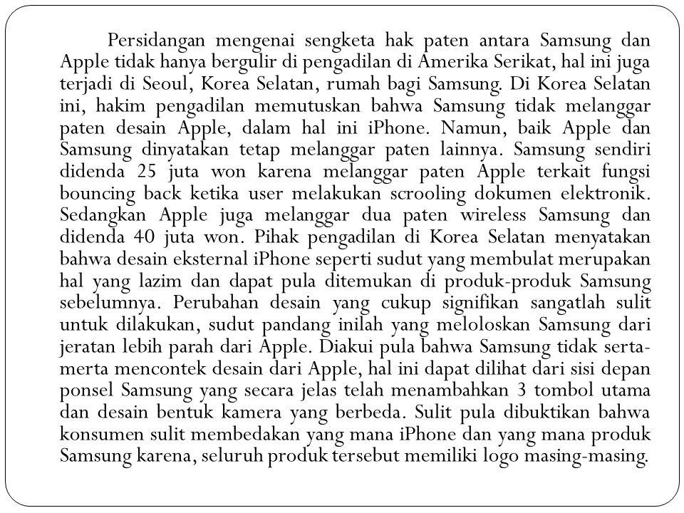 Persidangan mengenai sengketa hak paten antara Samsung dan Apple tidak hanya bergulir di pengadilan di Amerika Serikat, hal ini juga terjadi di Seoul,
