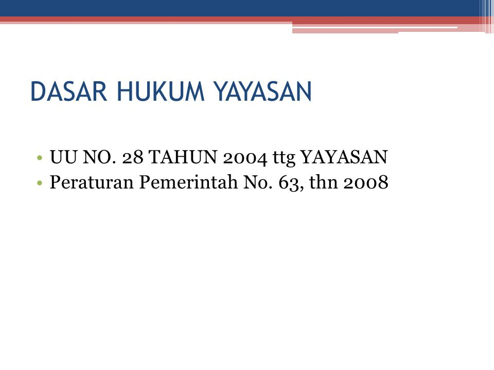 DASAR HUKUM YAYASAN UU NO. 28 TAHUN 2004 ttg YAYASAN Peraturan Pemerintah No. 63, thn 2008