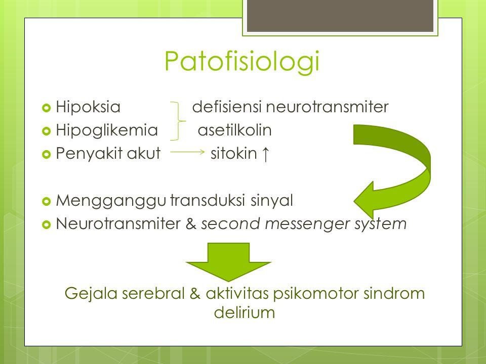 Patofisiologi  Hipoksia defisiensi neurotransmiter  Hipoglikemia asetilkolin  Penyakit akut sitokin ↑  Mengganggu transduksi sinyal  Neurotransmi
