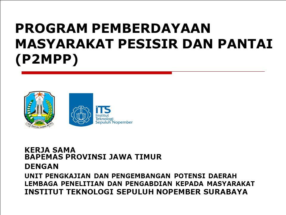 PROGRAM PEMBERDAYAAN MASYARAKAT PESISIR DAN PANTAI (P2MPP) UNIT PENGKAJIAN DAN PENGEMBANGAN POTENSI DAERAH LEMBAGA PENELITIAN DAN PENGABDIAN KEPADA MA