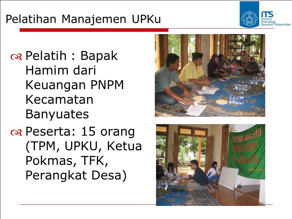Pelatihan Manajemen UPKu  Pelatih : Bapak Hamim dari Keuangan PNPM Kecamatan Banyuates  Peserta: 15 orang (TPM, UPKU, Ketua Pokmas, TFK, Perangkat D