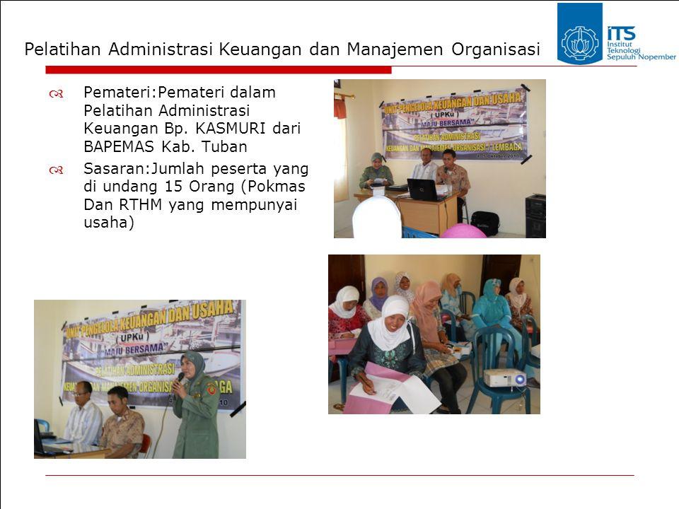 Pelatihan Administrasi Keuangan dan Manajemen Organisasi  Pemateri:Pemateri dalam Pelatihan Administrasi Keuangan Bp. KASMURI dari BAPEMAS Kab. Tuban