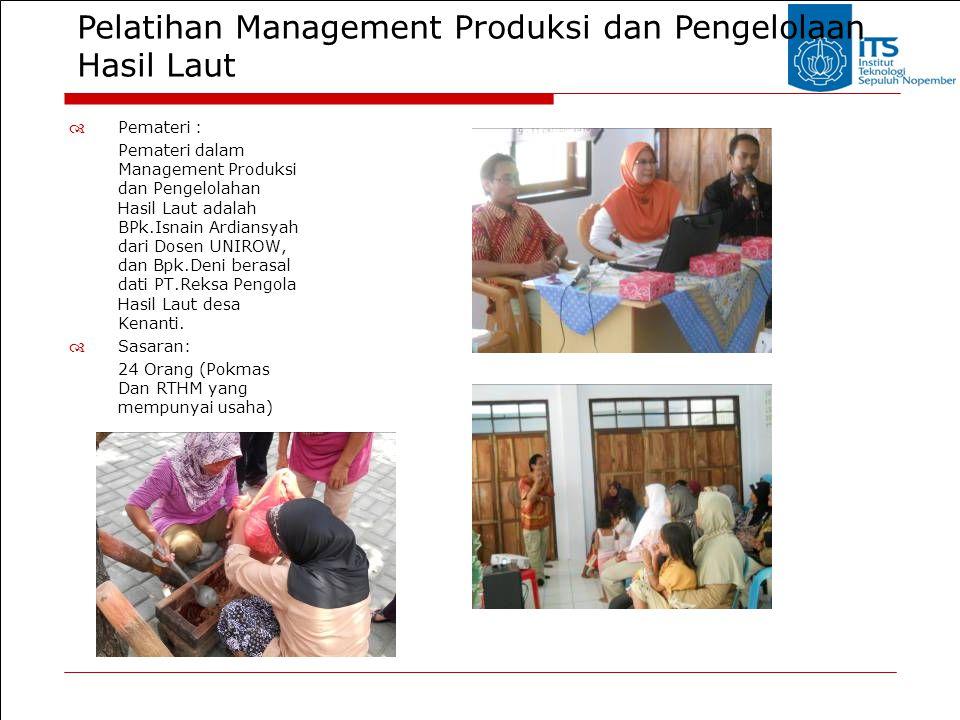Pelatihan Management Produksi dan Pengelolaan Hasil Laut  Pemateri : Pemateri dalam Management Produksi dan Pengelolahan Hasil Laut adalah BPk.Isnain
