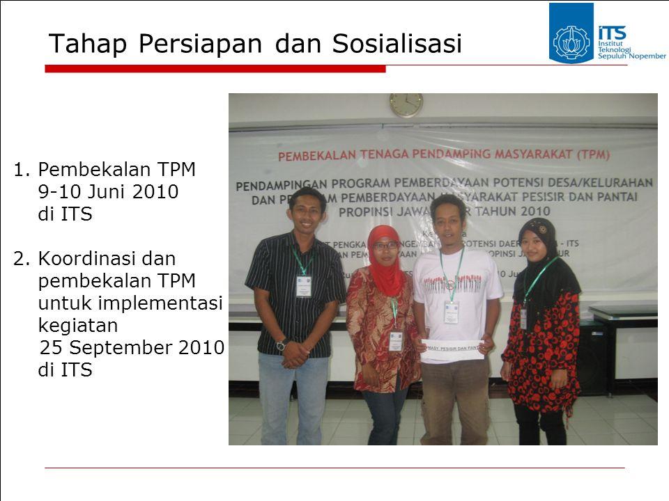 Tahap Persiapan dan Sosialisasi 1. Pembekalan TPM 9-10 Juni 2010 di ITS 2. Koordinasi dan pembekalan TPM untuk implementasi kegiatan 25 September 2010