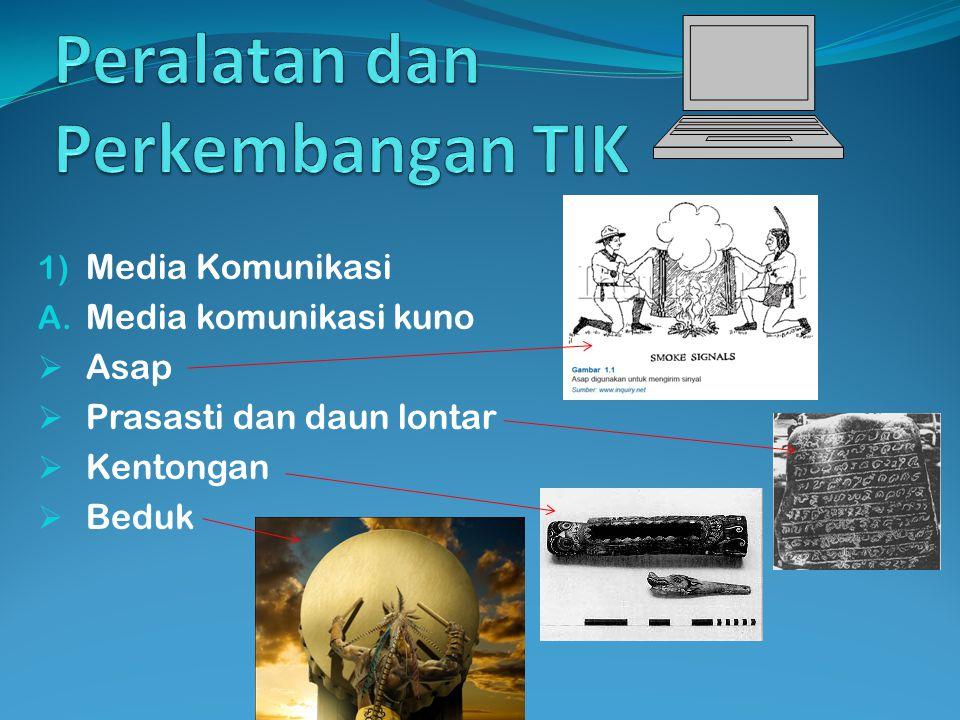 1) Media Komunikasi A. Media komunikasi kuno  Asap  Prasasti dan daun lontar  Kentongan  Beduk