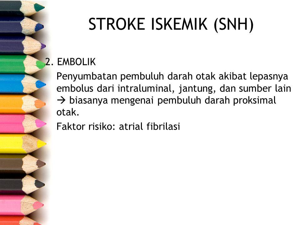 STROKE ISKEMIK (SNH) 2. EMBOLIK Penyumbatan pembuluh darah otak akibat lepasnya embolus dari intraluminal, jantung, dan sumber lain  biasanya mengena