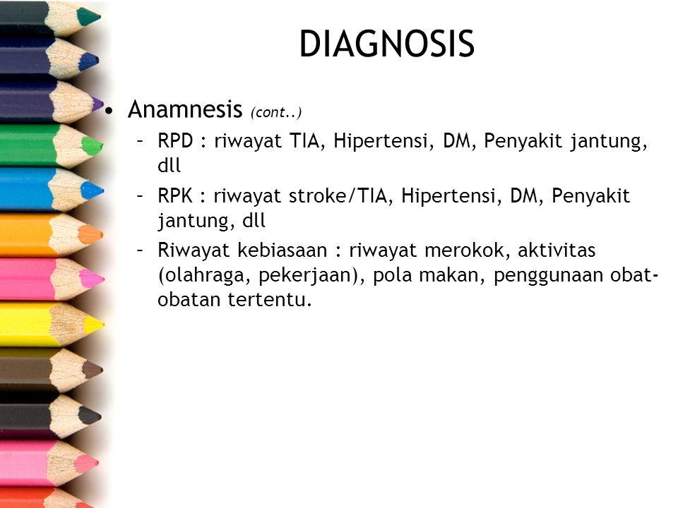 DIAGNOSIS Anamnesis (cont..) –RPD : riwayat TIA, Hipertensi, DM, Penyakit jantung, dll –RPK : riwayat stroke/TIA, Hipertensi, DM, Penyakit jantung, dl