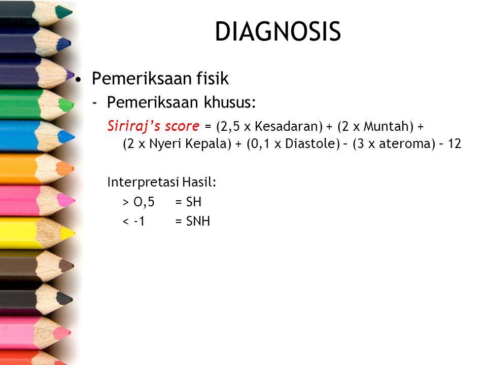 Pemeriksaan fisik -Pemeriksaan khusus: Siriraj's score = (2,5 x Kesadaran) + (2 x Muntah) + (2 x Nyeri Kepala) + (0,1 x Diastole) – (3 x ateroma) – 12
