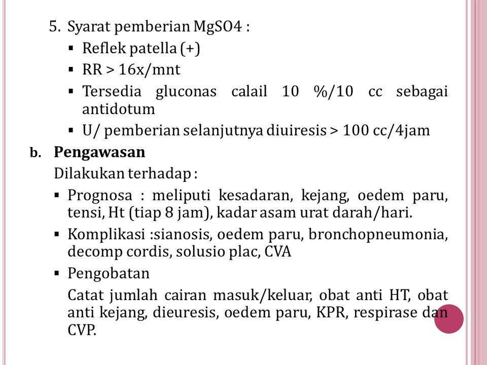 5.Syarat pemberian MgSO4 :  Reflek patella (+)  RR > 16x/mnt  Tersedia gluconas calail 10 %/10 cc sebagai antidotum  U/ pemberian selanjutnya diui