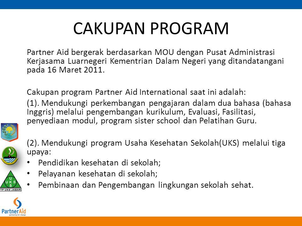 CAKUPAN PROGRAM Partner Aid bergerak berdasarkan MOU dengan Pusat Administrasi Kerjasama Luarnegeri Kementrian Dalam Negeri yang ditandatangani pada 1