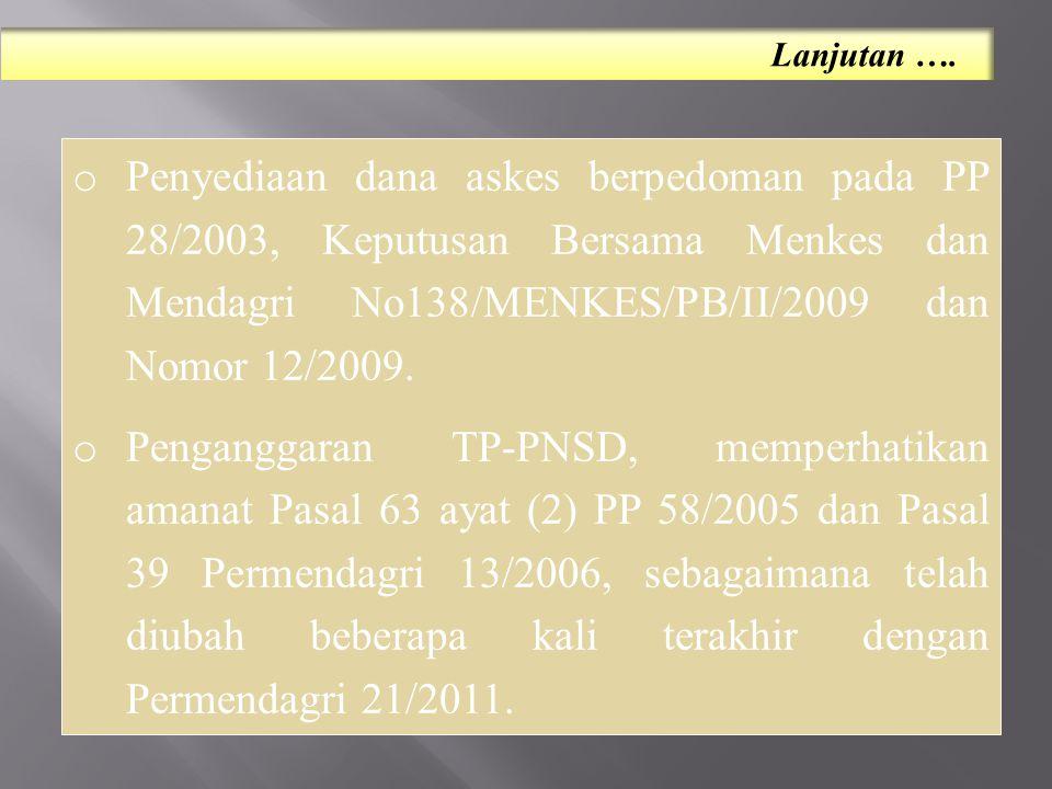 o Penyediaan dana askes berpedoman pada PP 28/2003, Keputusan Bersama Menkes dan Mendagri No138/MENKES/PB/II/2009 dan Nomor 12/2009. o Penganggaran TP