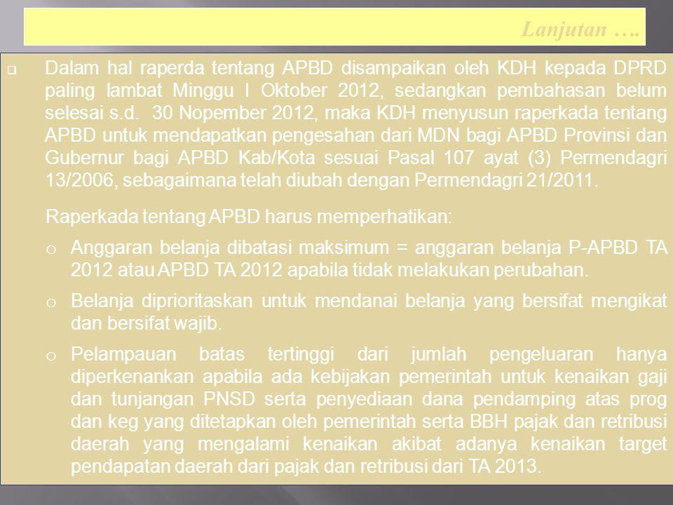  Dalam hal raperda tentang APBD disampaikan oleh KDH kepada DPRD paling lambat Minggu I Oktober 2012, sedangkan pembahasan belum selesai s.d.