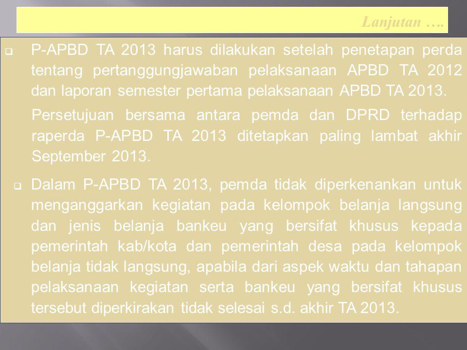  P-APBD TA 2013 harus dilakukan setelah penetapan perda tentang pertanggungjawaban pelaksanaan APBD TA 2012 dan laporan semester pertama pelaksanaan APBD TA 2013.