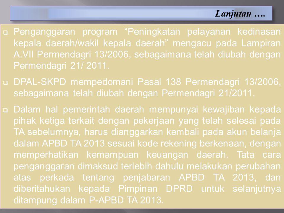 """Lanjutan ….  Penganggaran program """"Peningkatan pelayanan kedinasan kepala daerah/wakil kepala daerah"""" mengacu pada Lampiran A.VII Permendagri 13/2006"""