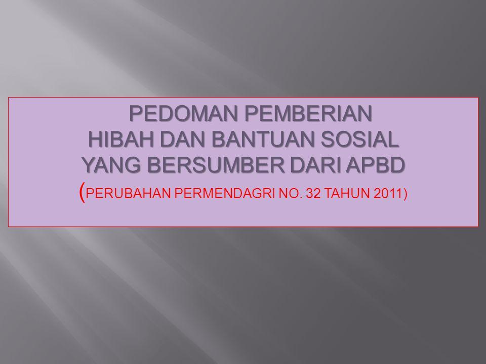 PEDOMAN PEMBERIAN HIBAH DAN BANTUAN SOSIAL YANG BERSUMBER DARI APBD ( PERUBAHAN PERMENDAGRI NO. 32 TAHUN 2011)