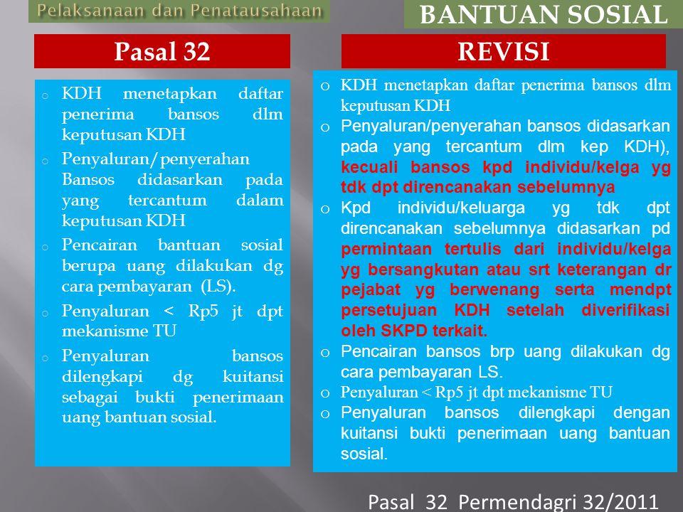 o KDH menetapkan daftar penerima bansos dlm keputusan KDH o Penyaluran/penyerahan Bansos didasarkan pada yang tercantum dalam keputusan KDH o Pencairan bantuan sosial berupa uang dilakukan dg cara pembayaran (LS).
