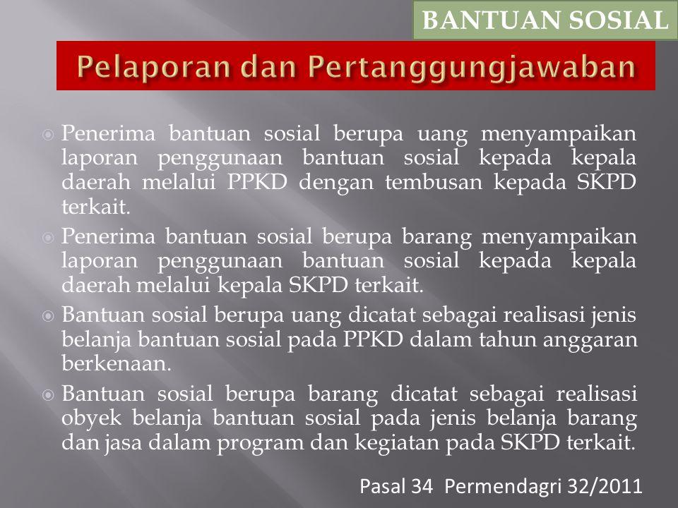  Penerima bantuan sosial berupa uang menyampaikan laporan penggunaan bantuan sosial kepada kepala daerah melalui PPKD dengan tembusan kepada SKPD terkait.