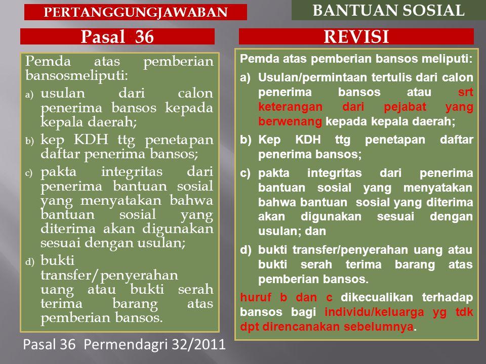 Pemda atas pemberian bansosmeliputi: a) usulan dari calon penerima bansos kepada kepala daerah; b) kep KDH ttg penetapan daftar penerima bansos; c) pa