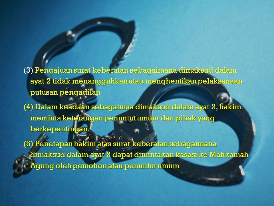 (3) Pengajuan surat keberatan sebagaimana dimaksud dalam ayat 2 tidak menangguhkan atau menghentikan pelaksanaan putusan pengadilan (4) Dalam keadaan