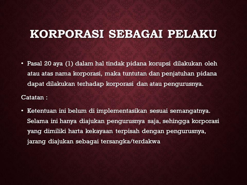 KORPORASI SEBAGAI PELAKU Pasal 20 aya (1) dalam hal tindak pidana korupsi dilakukan oleh atau atas nama korporasi, maka tuntutan dan penjatuhan pidana