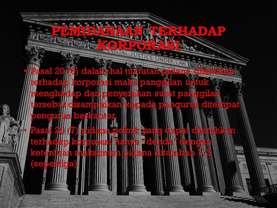 PEMIDANAAN TERHADAP KORPORASI Pasal 20 (6) dalam hal tuntutan pidana dilakukan terhadap korporasi maka panggilan untuk menghadap dan penyerahan surat