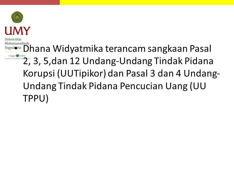 Dhana Widyatmika terancam sangkaan Pasal 2, 3, 5,dan 12 Undang-Undang Tindak Pidana Korupsi (UUTipikor) dan Pasal 3 dan 4 Undang- Undang Tindak Pidana