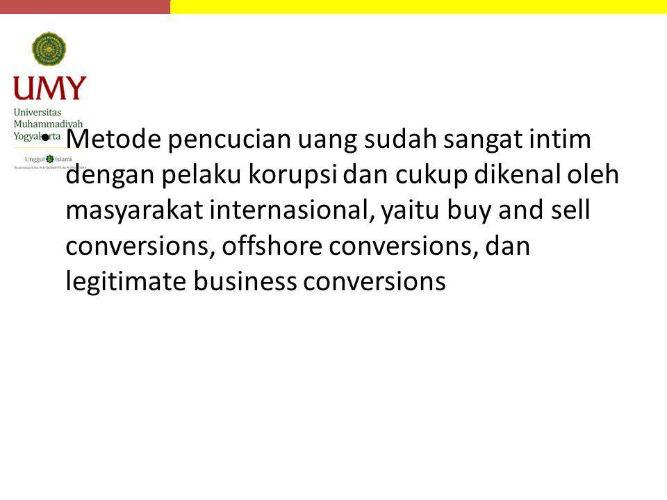 Metode pencucian uang sudah sangat intim dengan pelaku korupsi dan cukup dikenal oleh masyarakat internasional, yaitu buy and sell conversions, offsho
