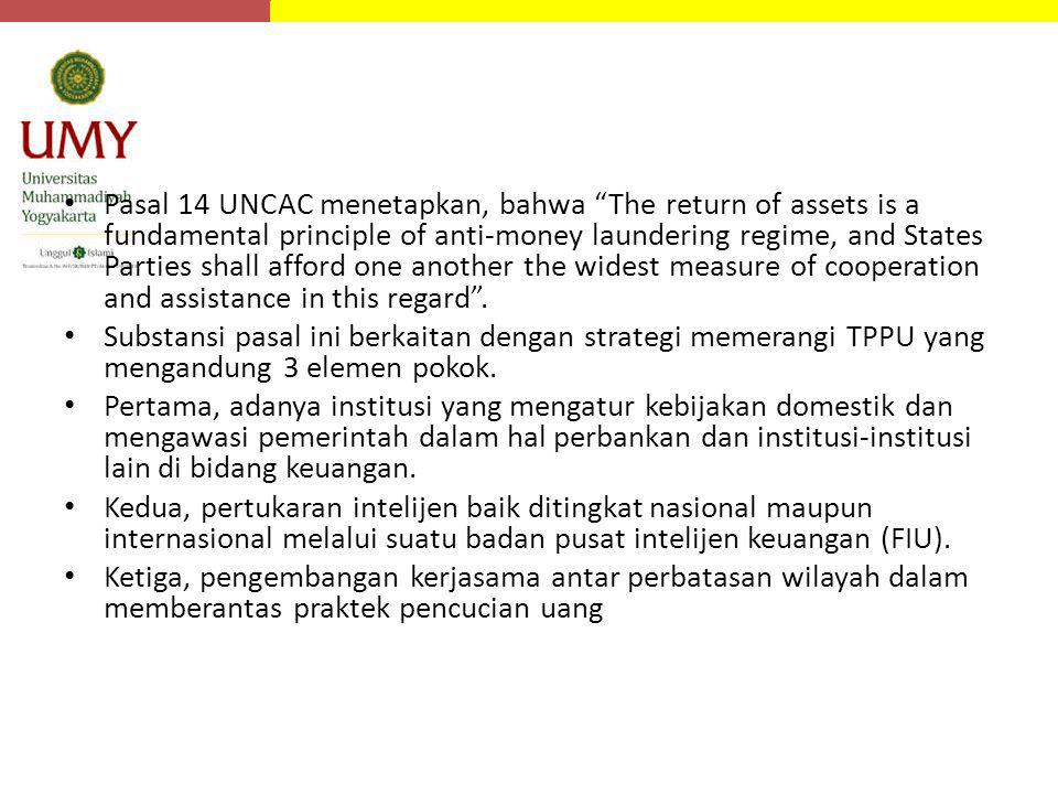 "Pasal 14 UNCAC menetapkan, bahwa ""The return of assets is a fundamental principle of anti-money laundering regime, and States Parties shall afford one"