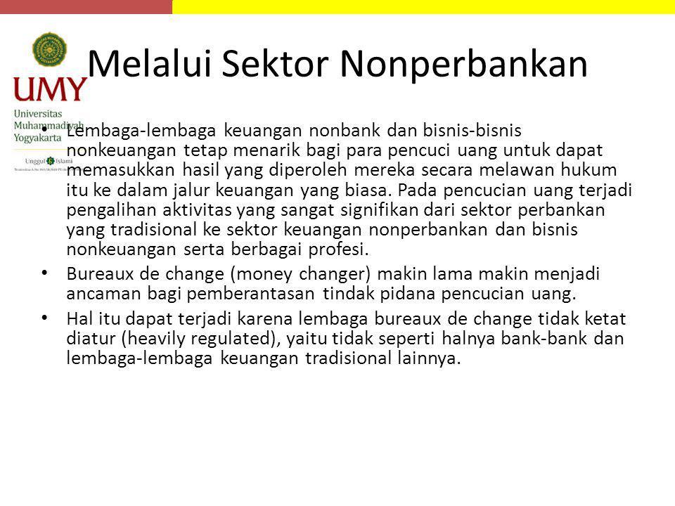 Melalui Sektor Nonperbankan Lembaga-lembaga keuangan nonbank dan bisnis-bisnis nonkeuangan tetap menarik bagi para pencuci uang untuk dapat memasukkan