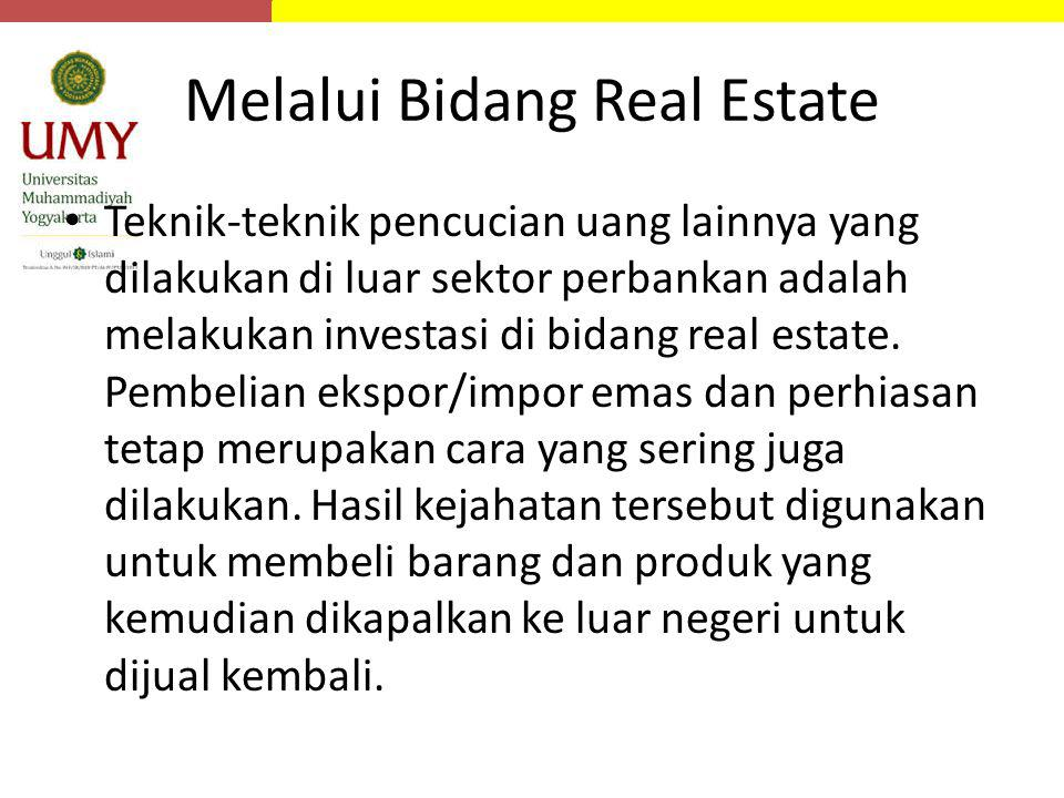 Melalui Bidang Real Estate Teknik-teknik pencucian uang lainnya yang dilakukan di luar sektor perbankan adalah melakukan investasi di bidang real esta