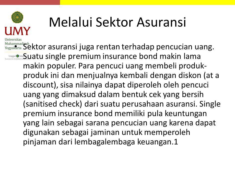 Melalui Sektor Asuransi Sektor asuransi juga rentan terhadap pencucian uang. Suatu single premium insurance bond makin lama makin populer. Para pencuc
