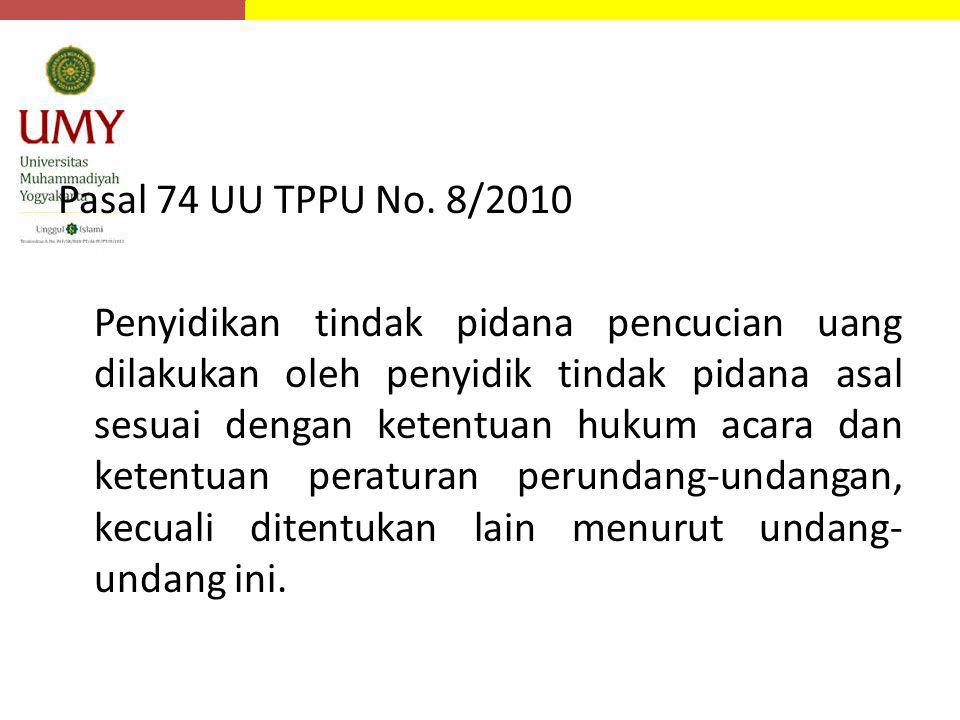 Pasal 74 UU TPPU No. 8/2010 Penyidikan tindak pidana pencucian uang dilakukan oleh penyidik tindak pidana asal sesuai dengan ketentuan hukum acara dan