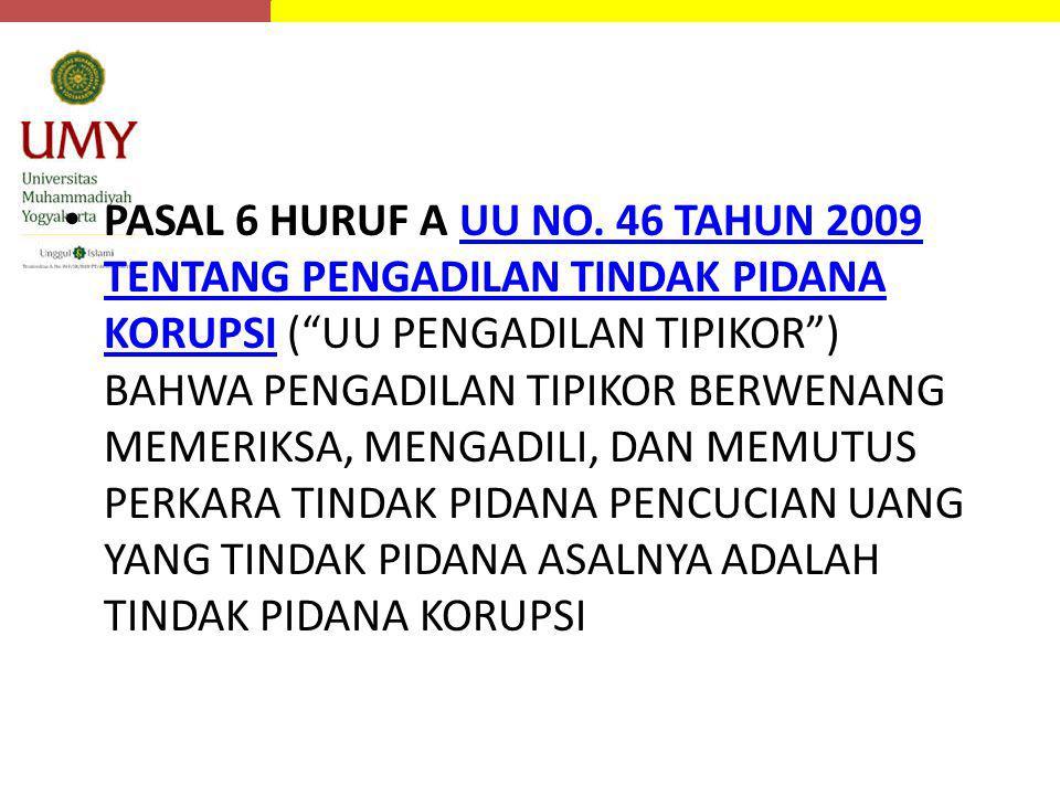 "PASAL 6 HURUF A UU NO. 46 TAHUN 2009 TENTANG PENGADILAN TINDAK PIDANA KORUPSI (""UU PENGADILAN TIPIKOR"") BAHWA PENGADILAN TIPIKOR BERWENANG MEMERIKSA,"
