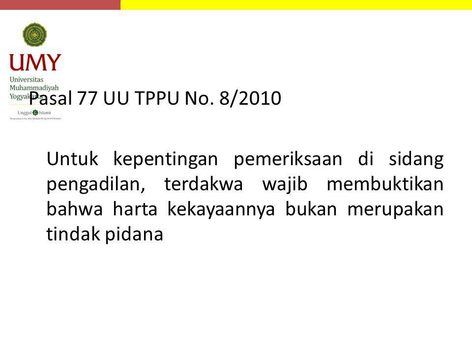 Pasal 77 UU TPPU No. 8/2010 Untuk kepentingan pemeriksaan di sidang pengadilan, terdakwa wajib membuktikan bahwa harta kekayaannya bukan merupakan tin