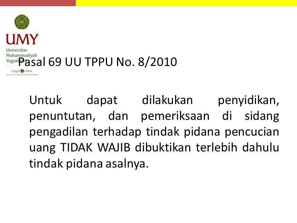 Pasal 69 UU TPPU No. 8/2010 Untuk dapat dilakukan penyidikan, penuntutan, dan pemeriksaan di sidang pengadilan terhadap tindak pidana pencucian uang T