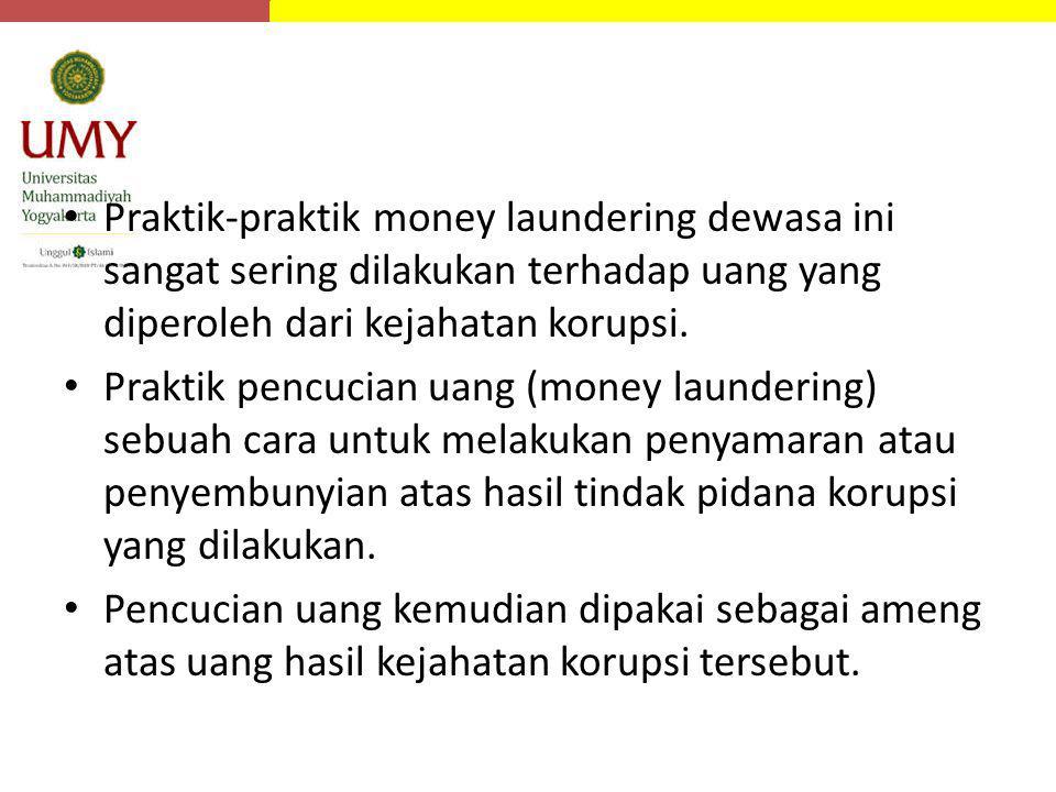 Praktik-praktik money laundering dewasa ini sangat sering dilakukan terhadap uang yang diperoleh dari kejahatan korupsi. Praktik pencucian uang (money