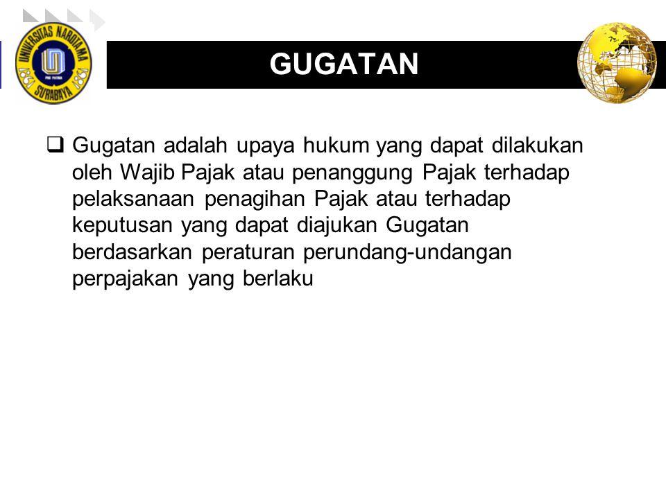 LOGO enny, 2008 GUGATAN  Gugatan adalah upaya hukum yang dapat dilakukan oleh Wajib Pajak atau penanggung Pajak terhadap pelaksanaan penagihan Pajak