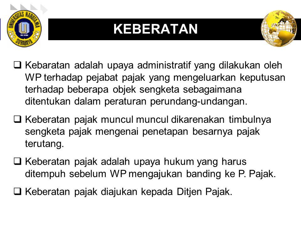 LOGO enny, 2008 KEBERATAN  Kebaratan adalah upaya administratif yang dilakukan oleh WP terhadap pejabat pajak yang mengeluarkan keputusan terhadap be