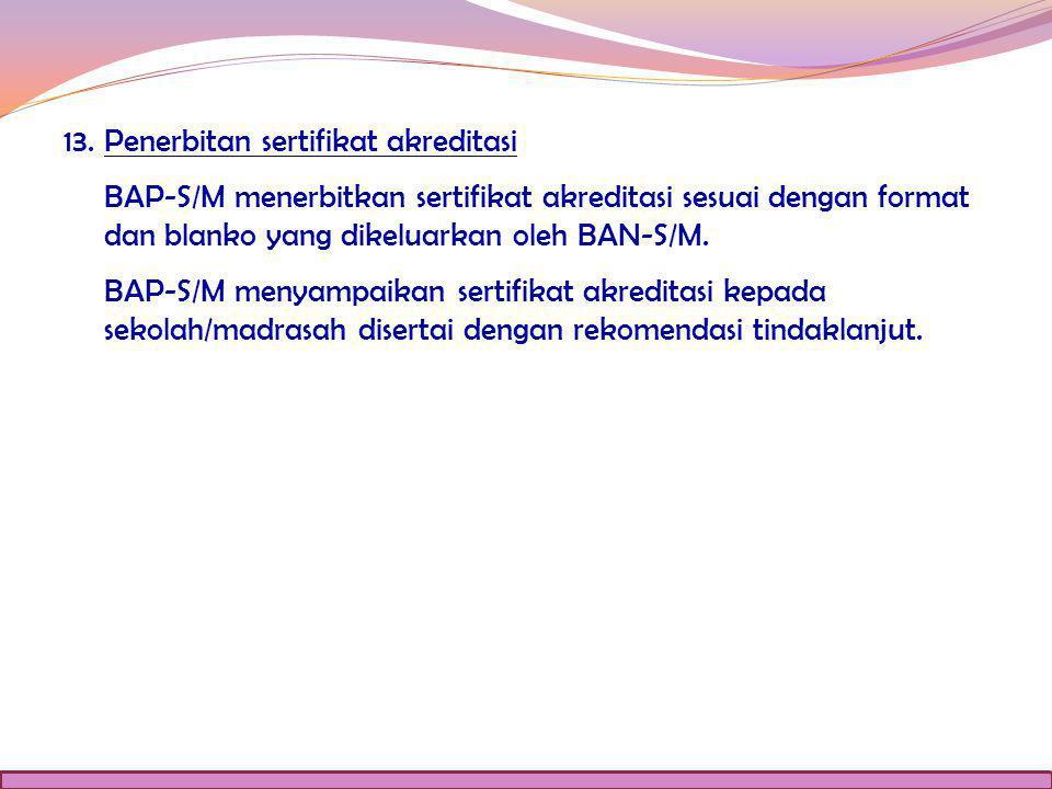 13. Penerbitan sertifikat akreditasi BAP-S/M menerbitkan sertifikat akreditasi sesuai dengan format dan blanko yang dikeluarkan oleh BAN-S/M. BAP-S/M