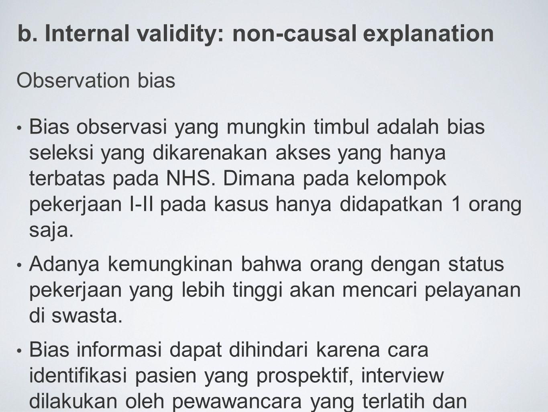 b. Internal validity: non-causal explanation Observation bias Bias observasi yang mungkin timbul adalah bias seleksi yang dikarenakan akses yang hanya