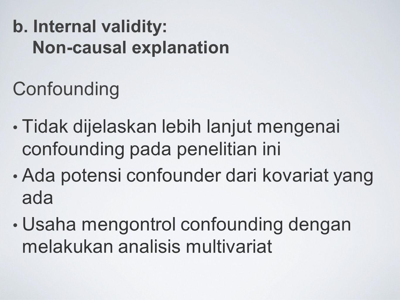 b. Internal validity: Non-causal explanation Confounding Tidak dijelaskan lebih lanjut mengenai confounding pada penelitian ini Ada potensi confounder