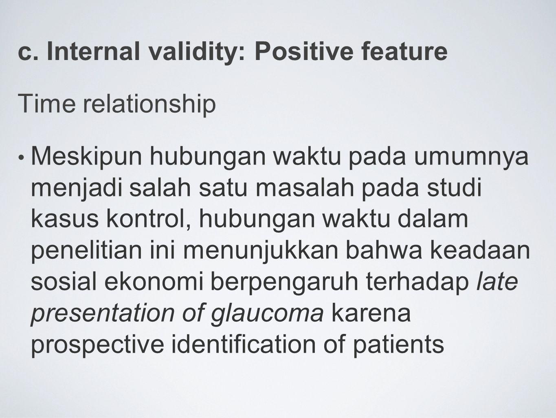 c. Internal validity: Positive feature Time relationship Meskipun hubungan waktu pada umumnya menjadi salah satu masalah pada studi kasus kontrol, hub