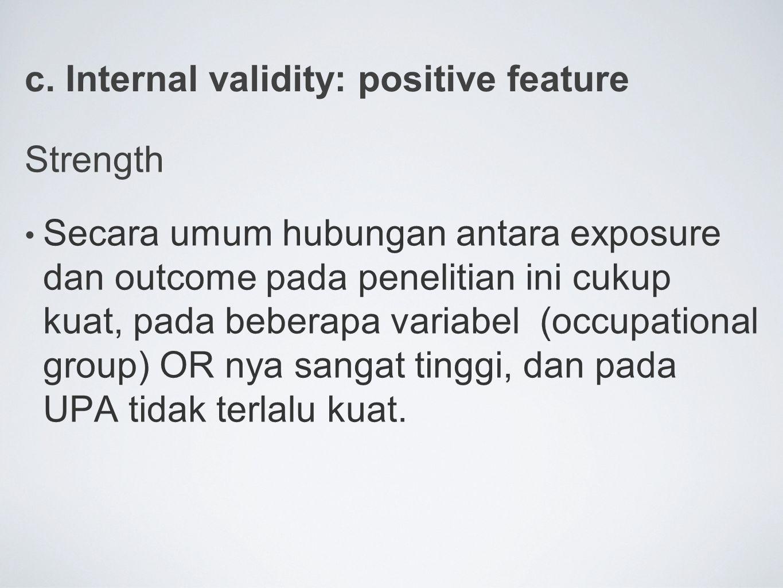 c. Internal validity: positive feature Strength Secara umum hubungan antara exposure dan outcome pada penelitian ini cukup kuat, pada beberapa variabe