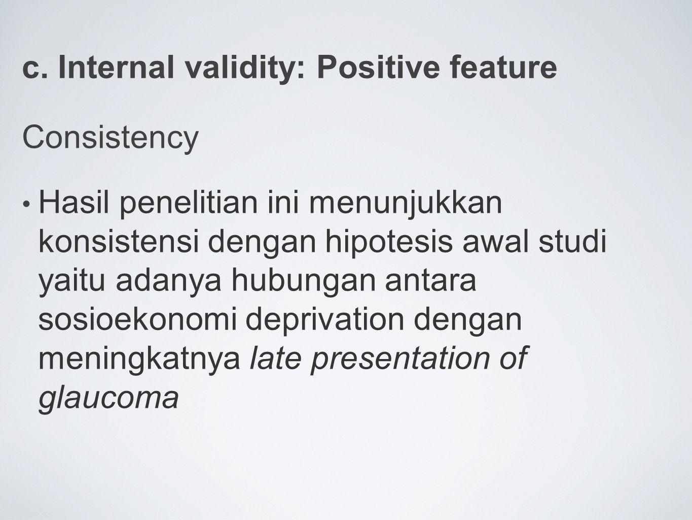 c. Internal validity: Positive feature Consistency Hasil penelitian ini menunjukkan konsistensi dengan hipotesis awal studi yaitu adanya hubungan anta