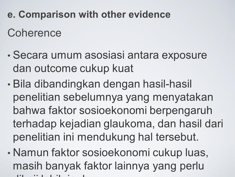 e. Comparison with other evidence Coherence Secara umum asosiasi antara exposure dan outcome cukup kuat Bila dibandingkan dengan hasil-hasil penelitia