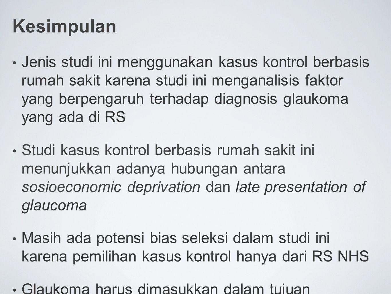 Kesimpulan Jenis studi ini menggunakan kasus kontrol berbasis rumah sakit karena studi ini menganalisis faktor yang berpengaruh terhadap diagnosis gla