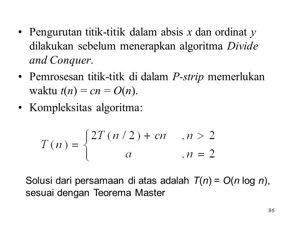 86 Pengurutan titik-titik dalam absis x dan ordinat y dilakukan sebelum menerapkan algoritma Divide and Conquer.
