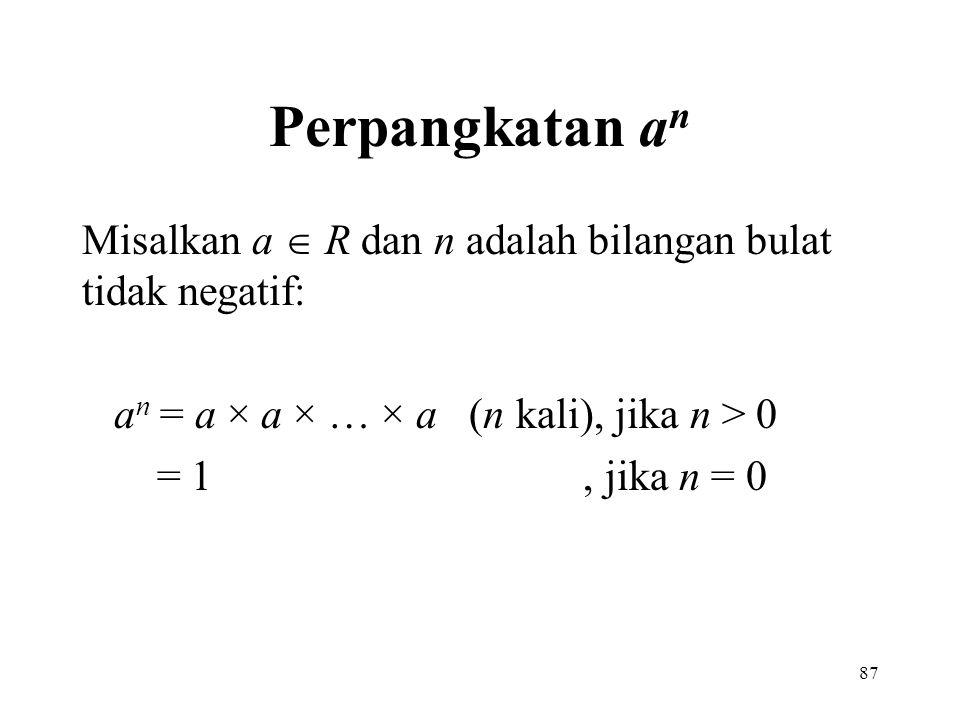 87 Perpangkatan a n Misalkan a  R dan n adalah bilangan bulat tidak negatif: a n = a × a × … × a (n kali), jika n > 0 = 1, jika n = 0