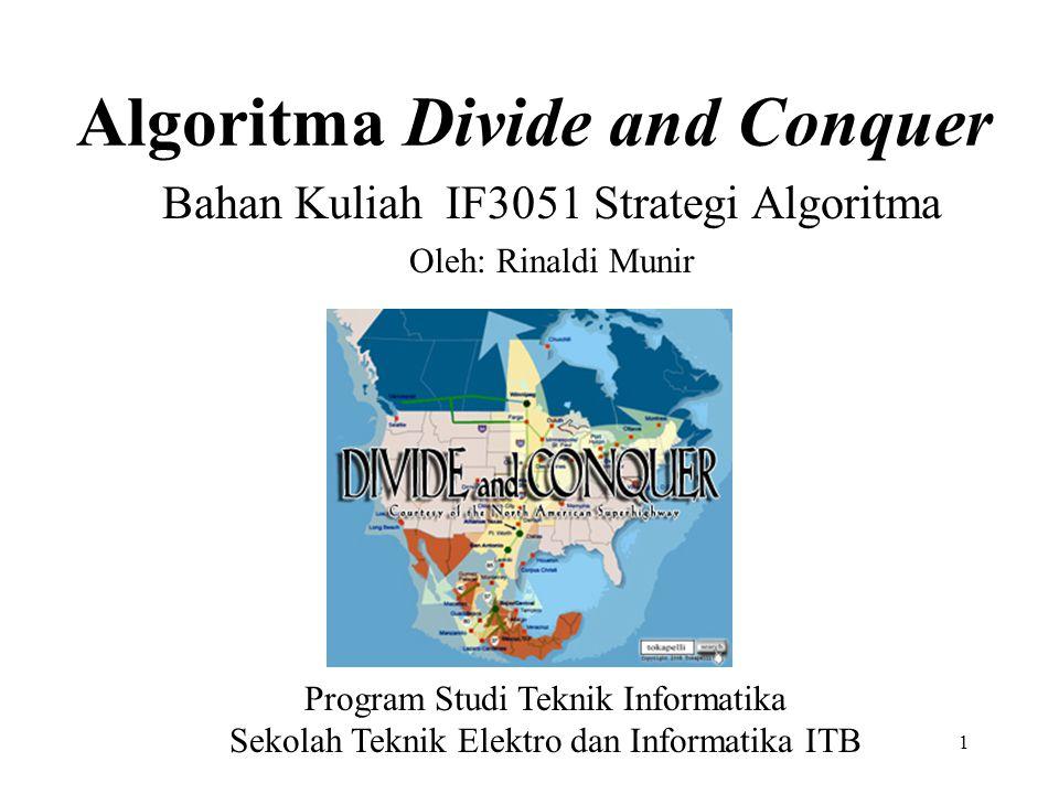 1 Algoritma Divide and Conquer Bahan Kuliah IF3051 Strategi Algoritma Oleh: Rinaldi Munir Program Studi Teknik Informatika Sekolah Teknik Elektro dan
