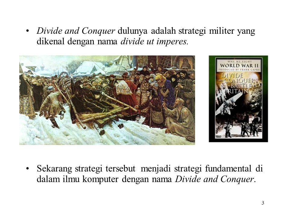 3 Divide and Conquer dulunya adalah strategi militer yang dikenal dengan nama divide ut imperes. Sekarang strategi tersebut menjadi strategi fundament